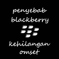 Penyebab Kerugian BlackBerry Yang Mengalami Penurunan Omset