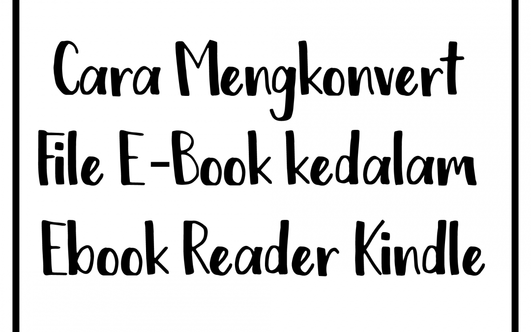 Cara Mengkonvert File E-Book kedalam Ebook Reader Kindle