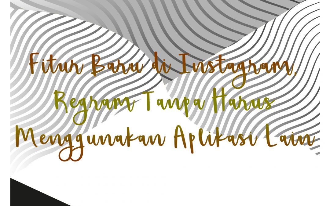Fitur Baru di Instagram, Regram Tanpa Harus Menggunakan Aplikasi Lain