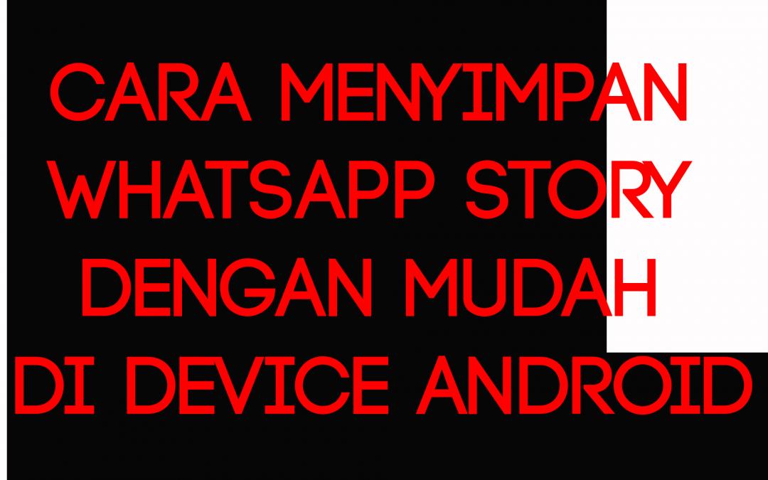 Cara Menyimpan Whatsapp Story dengan Mudah di Device Android