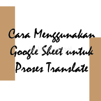 Cara Menggunakan Google Sheet untuk Proses Translate